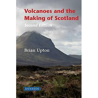 Volcanoes and the Making of Scotland (2nd Revised edition) by Brian U