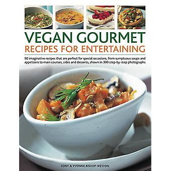Vegan Gourmet Recipes for Entertaining - 90 Imaginative Recipes That a