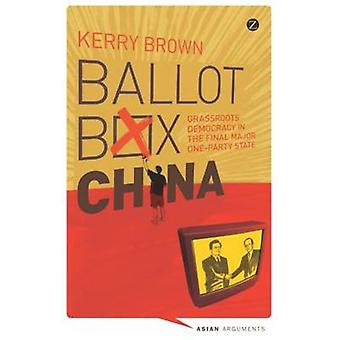 Ballot Box China - Grassroots Democracy in the Final Major One Party S