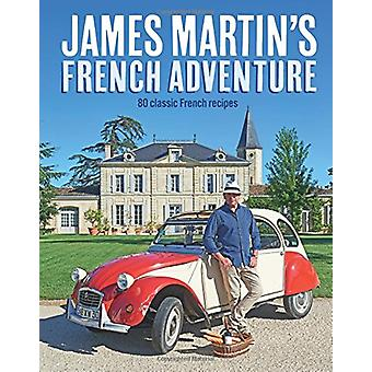 James Martin's French Adventure - 80 Classic French Recipes by James M