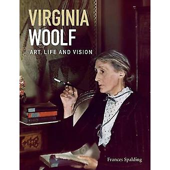 Virginia Woolf - Art - Life and Vision by Frances Spalding - 978185514