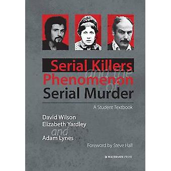 Serial Killers and the Phenomenon of Serial Murder - A Student Textboo