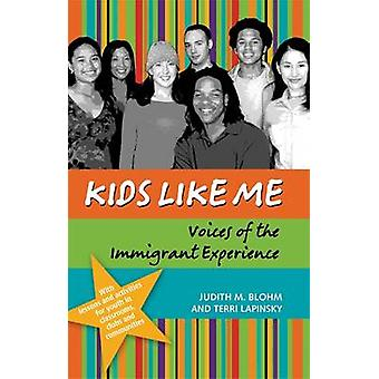 Kids Like Me - Voices of the Immigrant Experience by Judith Blohm - Te