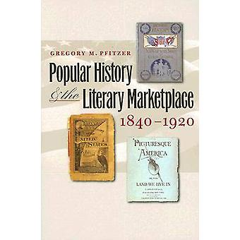 Popular History and the Literary Marketplace - 1840-1920 by Gregory M
