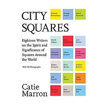 Places de la ville: Dix-huit auteurs sur l'esprit et l'importance des places dans le monde entier