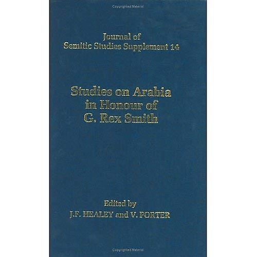 Studies on Arabia in Honour of G. Rex Smith (Journal of Semitic Studies SuppleHommest)