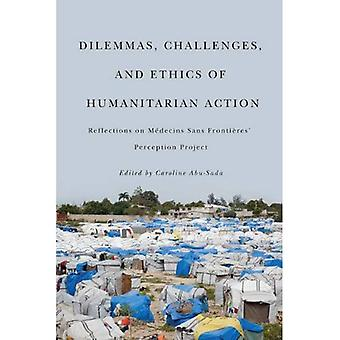 Dilemmas, Challenges, and Ethics of Humanitarian Action: Reflections on Medecins Sans Frontieres' Perception Project