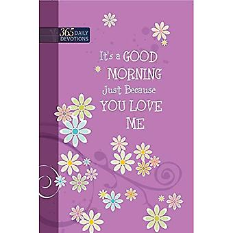One Year Devotional: Its a Good Morning Just Because You Love Me