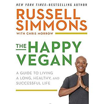 Happy Vegan, The : A Guide to Living a Long, Healthy, and Successful Life