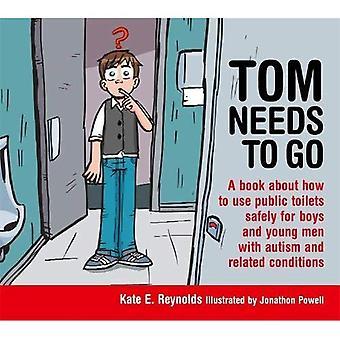 Tom a besoin d'aller: un livre sur l'utilisation des toilettes publiques en toute sécurité pour les garçons et les jeunes hommes atteints d'autisme et connexes...