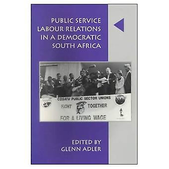 Public Service Labour Relations in a Democratic South Africa