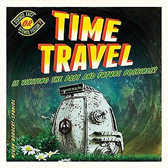 Time Travel: Is Visiting the Past and Future Possible? (Science Fact or Science Fiction?)