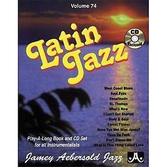 Volume 74: Latin Jazz (with Free Audio CD): Play-A-Long Book and CD Set for All Instrumentalists: 74 (Jamey Aebersold Play-A-Long Series)