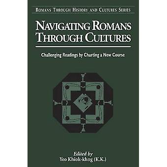 Navigating Romans Through Cultures Challenging Readings by Charting a New Course by Yeo & KhiokKhng