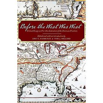 Antes do ocidente oeste ensaios críticos sobre literatura de fronteiras americano Pre1800 por Hamilton & Amy T.