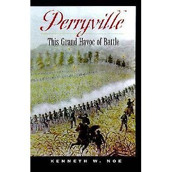 Perryville This Grand Havoc of Battle by Noe & Kenneth W.