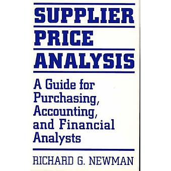 Supplier Price Analysis A Guide for Purchasing Accounting and Financial Analysts by Newman & Richard G.