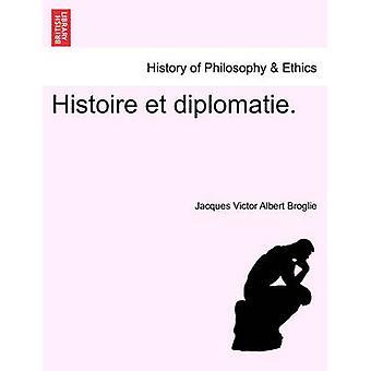 Histoire et Diplomatie. von Broglie & Jacques Victor Albert
