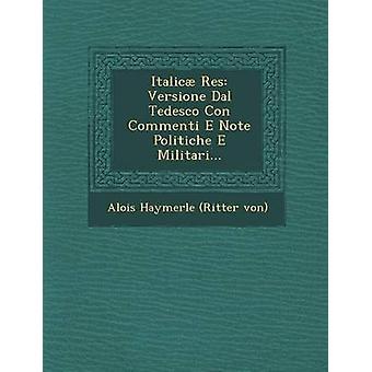 Italicae Res Versione Dal Tedesco Con Commenti E Note Politiche E Militari... by Alois Haymerle Ritter Von