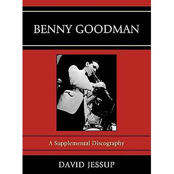 Benny Goodman A Supplemental Discography by Jessup & David