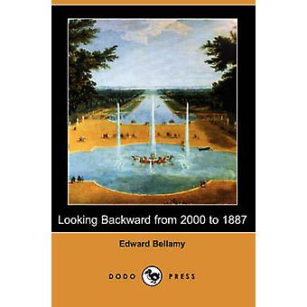 Looking Backward from 2000 to 1887 Dodo Press by Bellamy & Edward