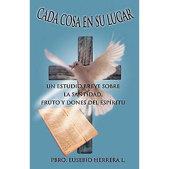 Cada Cosa En Su Lugar Un Estudio Breve Sobre La Santidad Fruto y Dones del Espiritu by Herrera L. & Pbro Eusebio