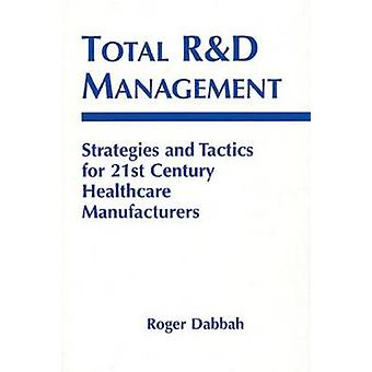 Total R  D Management Strategies and Tactics for 21st Century Healthcare Manufacturers by Kelly & Laurie