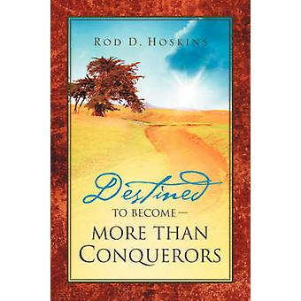 Destined To Become  More Than Conquerors by Hoskins & Rod & D