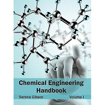 Chemical Engineering Handbook Volume I by Gibson & Serena