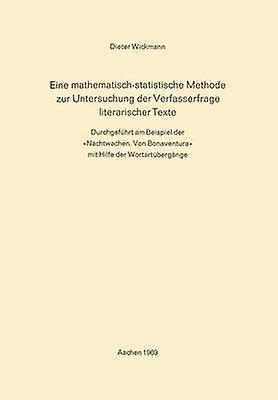 Eine MathematischStatistische Methode Zur Untersuchung Der Verfasserfrage Literarischer Texte Durchgefuhrt Am Beispiel Der Nachtwachen. Von Bonavent by Wickhommen & Dieter