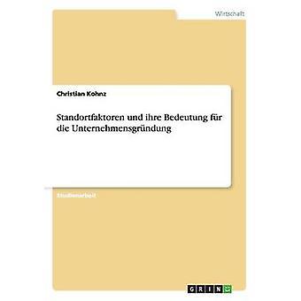 Standortfaktoren und ihre Bedeutung fr die Unternehmensgrndung by Kohnz & Christian