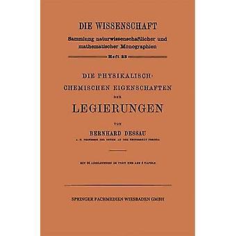 Die PhysikalischChemischen Eigenschaften der Legierungen by Dessau & Bernhard