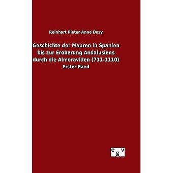 Geschichte der Mauren i Spanien bis zur Eroberung Andalusiens durch dø Almoraviden 7111110 av Dozy & Reinhart Pieter Anne