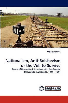 Nationalism AntiBolshevism or the Will to Survive by Baranova & Olga