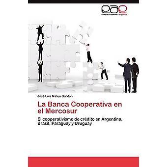 La Banca Cooperativa en el Mercosur by Mateu Gordon Jos Luis