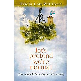 Let's Pretend We're Normal by Tricia Lott Williford - 9780307732002 B