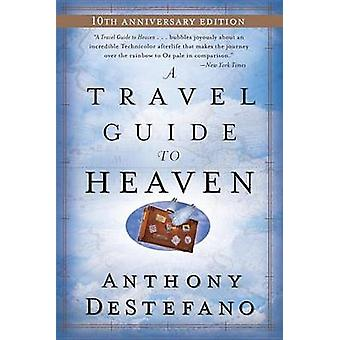 A Travel Guide to Heaven by Anthony DeStefano - 9780385509893 Book