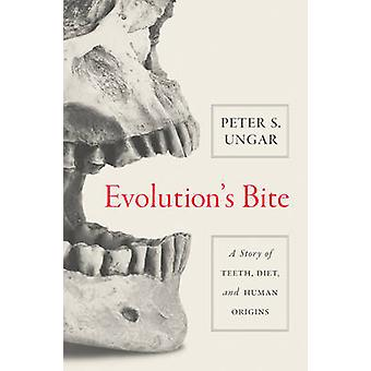 Evolution's Bite - A Story of Teeth - Diet - and Human Origins by Pete
