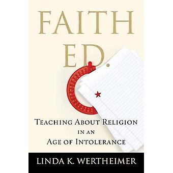 Faith Ed - Teaching About Religion in an Age of Intolerance by Linda K