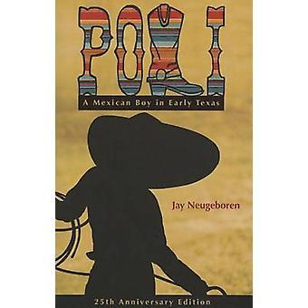 Poli - A Mexican Boy in Early Texas by Jay Neugeboren - 9780896729056