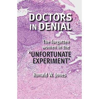 Doctors in Denial - The Forgotten Women in the 'Unfortunate Experiment