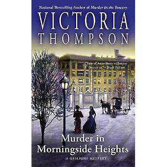 Murder In Morningside Heights - A Gaslight Mystery by Victoria Thompso