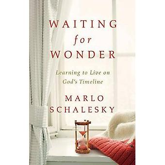 Waiting for Wonder - Learning to Live on God's Timeline by Marlo Schal