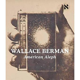 Wallace Berman - American Aleph by Tosh Berman - Claudia Bohn-Spector