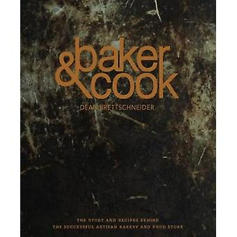 Baker & Cook - The Story and Recipes Behind the Successful Artisan Bak