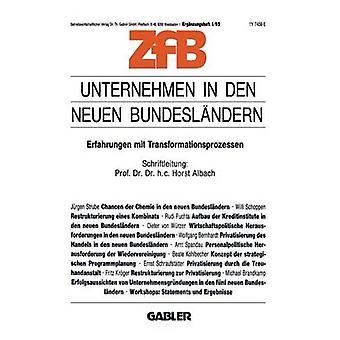 Unternehmen in den neuen Bundeslndern  Erfahrungen mit Transformationsprozessen by Horst Albach & Horst Albach