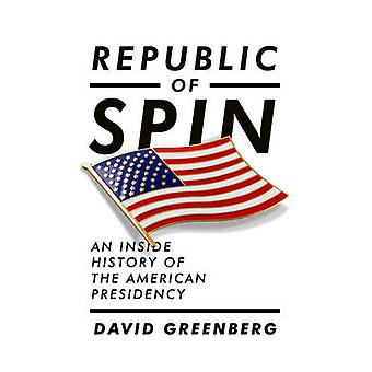 Republik von Spin - eine innere Geschichte des amerikanischen Präsidenten von Dav