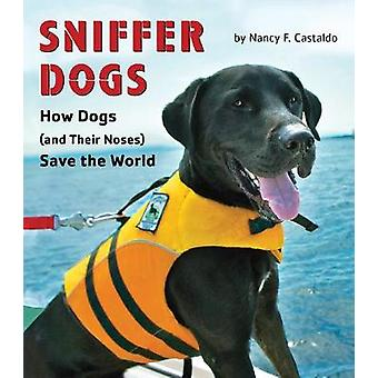 Sniffer Dogs - How Dogs (and Their Noses) Save the World by Nancy F. C
