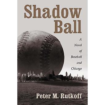 Shadow Ball - A Novel of Baseball and Chicago by Peter M. Rutkoff - 97