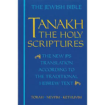 Tanakh - The Holy Scriptures - The New JPS Translation According to the